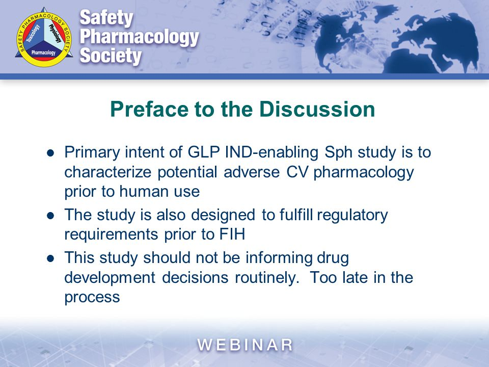 Preface to the Discussion Primary intent of GLP IND-enabling Sph study is to characterize potential adverse CV pharmacology prior to human use The stu