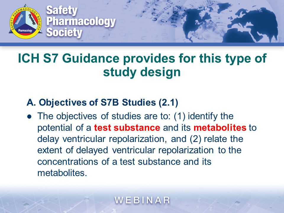 ICH S7 Guidance provides for this type of study design A. Objectives of S7B Studies (2.1) The objectives of studies are to: (1) identify the potential