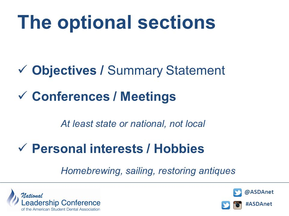 #ASDAnet @ASDAnet The optional sections Objectives / Summary Statement Conferences / Meetings At least state or national, not local Personal interests / Hobbies Homebrewing, sailing, restoring antiques
