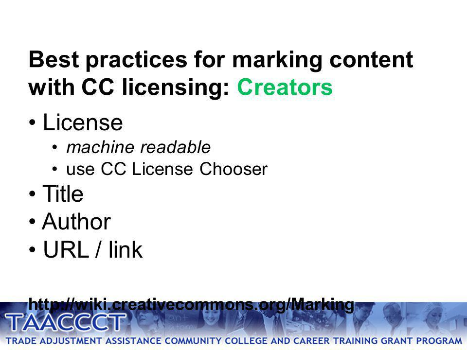 License machine readable use CC License Chooser Title Author URL / link http://wiki.creativecommons.org/Marking Best practices for marking content with CC licensing: Creators