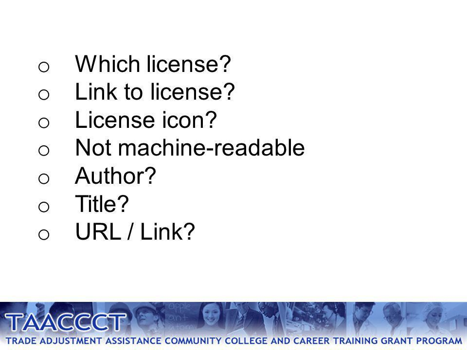 o Which license. o Link to license. o License icon.