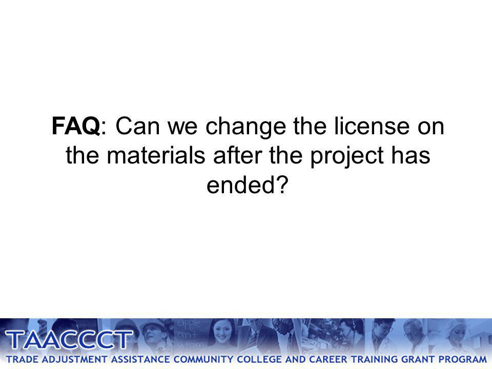 FAQ: Can we change the license on the materials after the project has ended