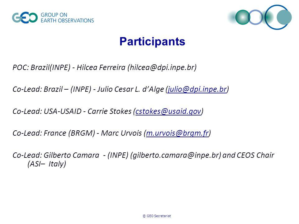 © GEO Secretariat Participants POC: Brazil(INPE) - Hilcea Ferreira (hilcea@dpi.inpe.br) Co-Lead: Brazil – (INPE) - Julio Cesar L. d'Alge (julio@dpi.in
