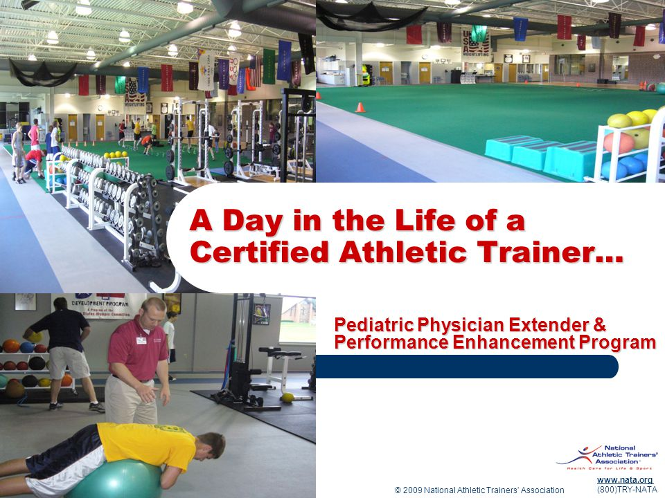 © 2009 National Athletic Trainers' Association www.nata.org (800)TRY-NATA Joe Schmitz, ATC, is working as a pediatric physician extender at St.