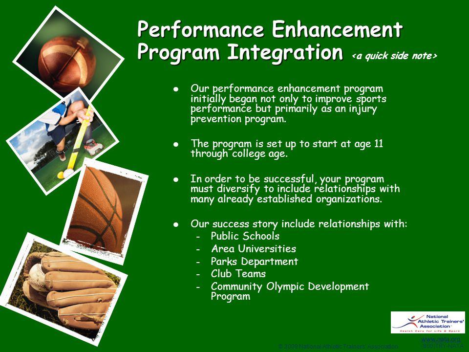 © 2009 National Athletic Trainers' Association www.nata.org (800)TRY-NATA Performance Enhancement Program Integration Performance Enhancement Program