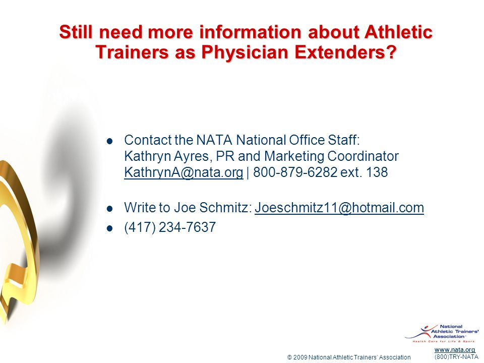 © 2009 National Athletic Trainers' Association www.nata.org (800)TRY-NATA Still need more information about Athletic Trainers as Physician Extenders?