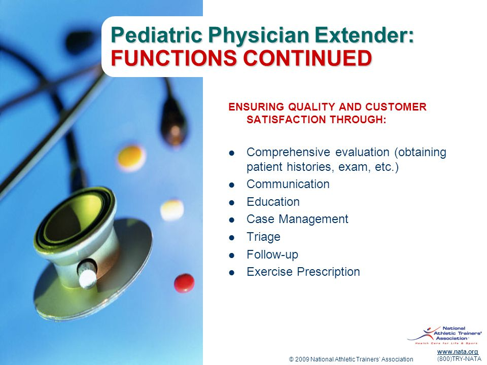 © 2009 National Athletic Trainers' Association www.nata.org (800)TRY-NATA Pediatric Physician Extender: FUNCTIONS CONTINUED ENSURING QUALITY AND CUSTO