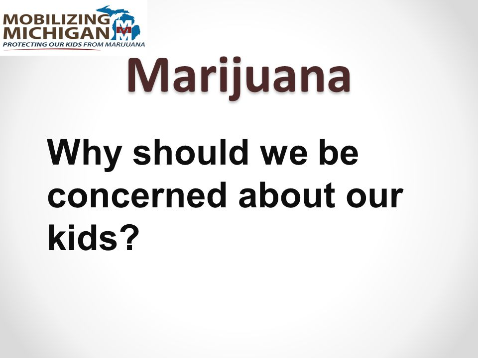 Marijuana Why should we be concerned about our kids