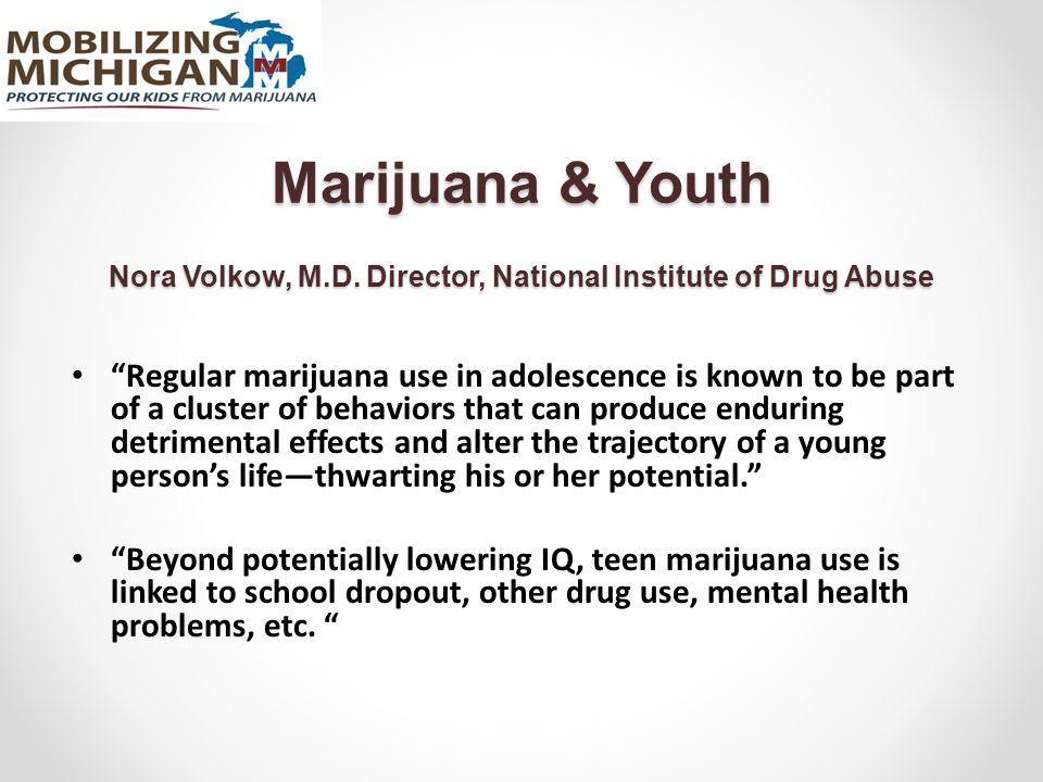 Marijuana & Youth Nora Volkow, M.D.