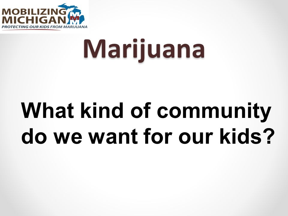 Marijuana What kind of community do we want for our kids