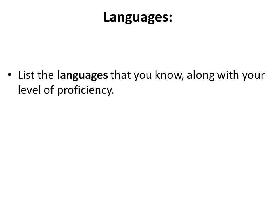 Languages: List the languages that you know, along with your level of proficiency.