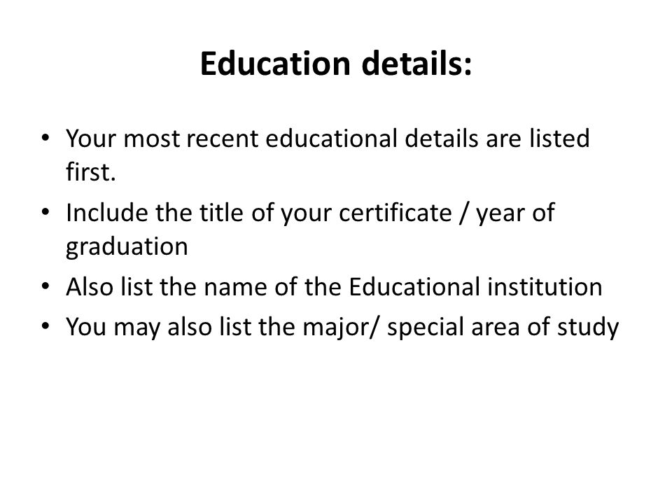 Education details: Your most recent educational details are listed first.
