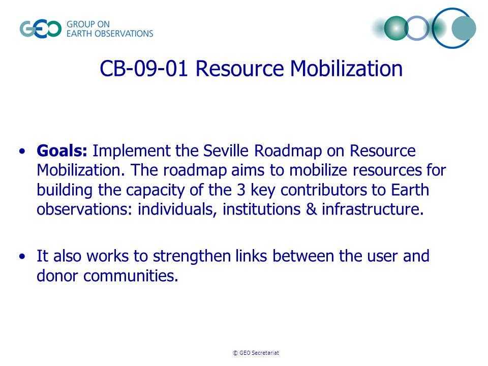© GEO Secretariat CB-09-01 Resource Mobilization Goals: Implement the Seville Roadmap on Resource Mobilization.