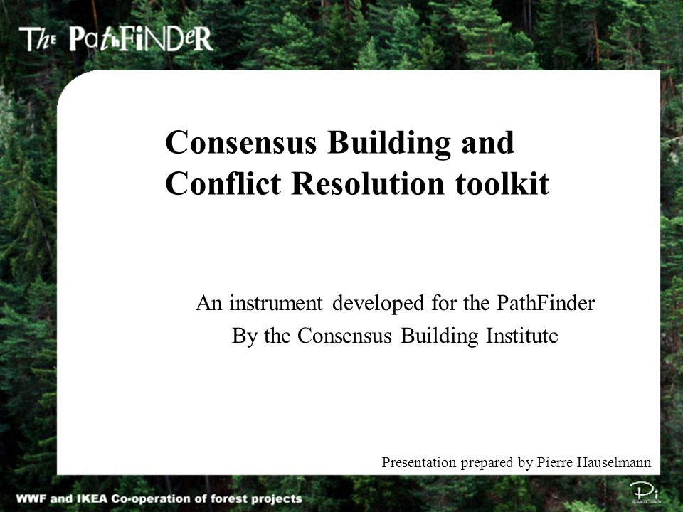 An instrument developed for the PathFinder By the Consensus Building Institute Consensus Building and Conflict Resolution toolkit Presentation prepared by Pierre Hauselmann