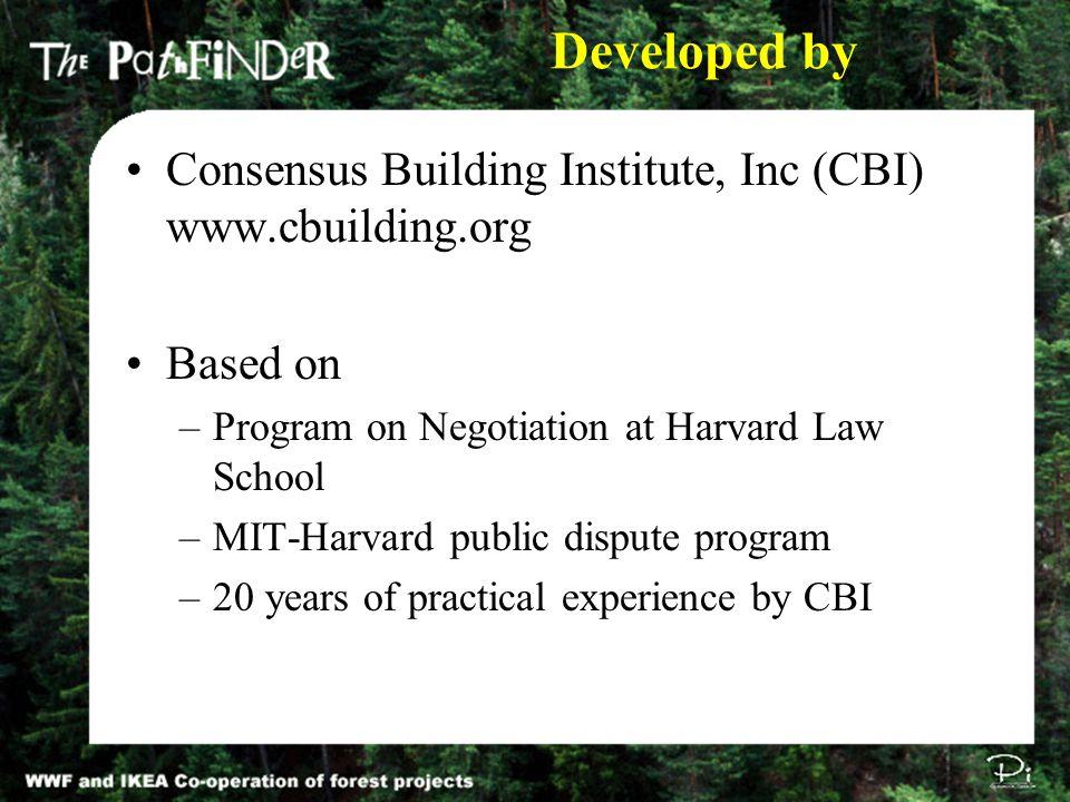 Developed by Consensus Building Institute, Inc (CBI) www.cbuilding.org Based on –Program on Negotiation at Harvard Law School –MIT-Harvard public disp