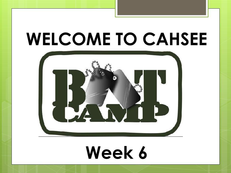 WELCOME TO CAHSEE Week 6