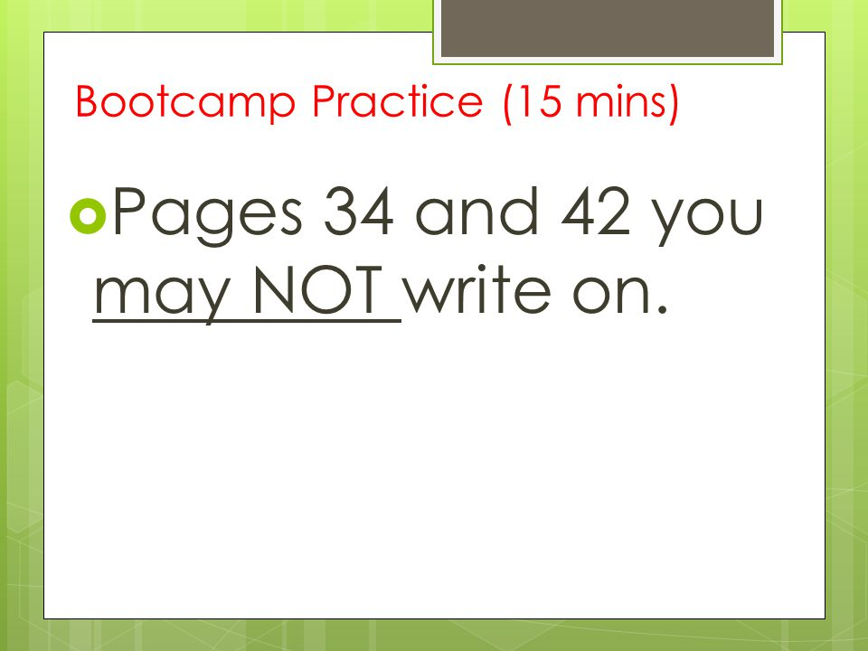 Bootcamp Practice (15 mins)  Pages 34 and 42 you may NOT write on.