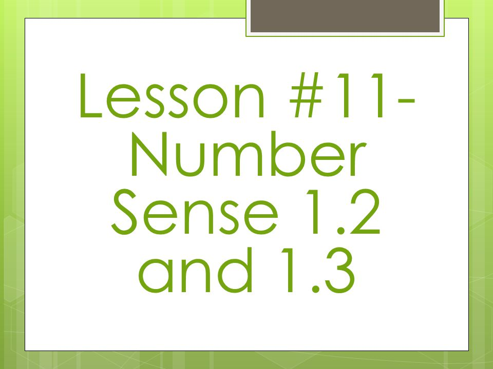 Lesson #11- Number Sense 1.2 and 1.3