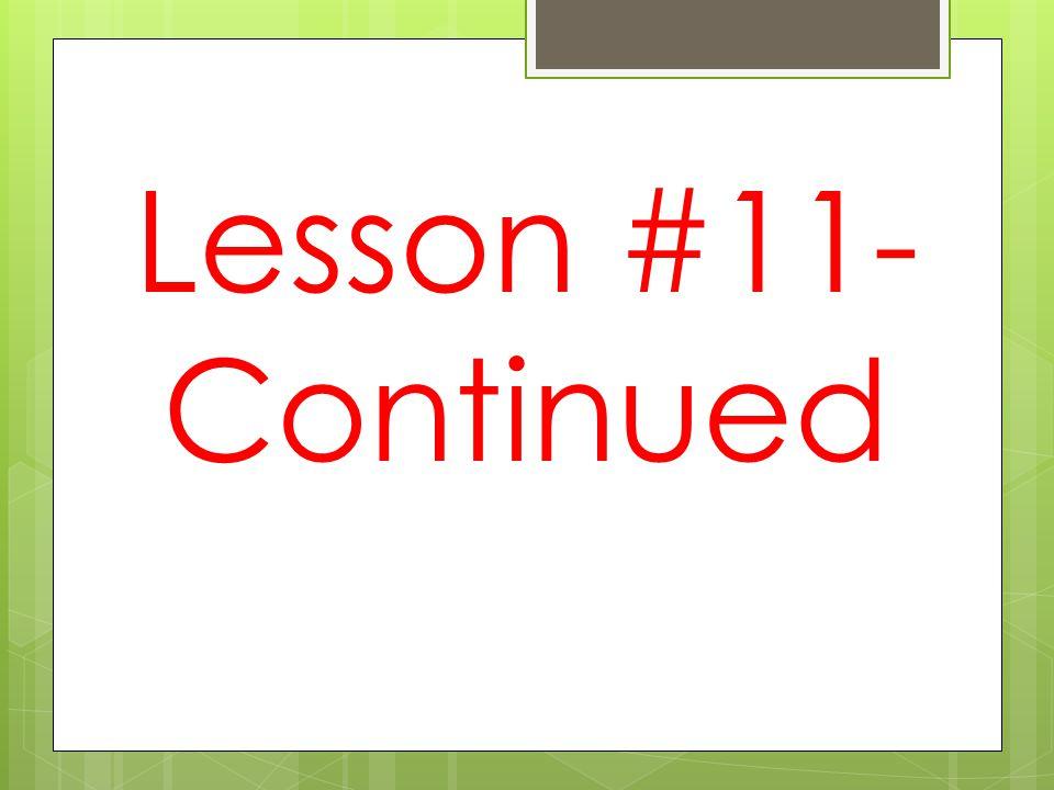 Lesson #11- Continued