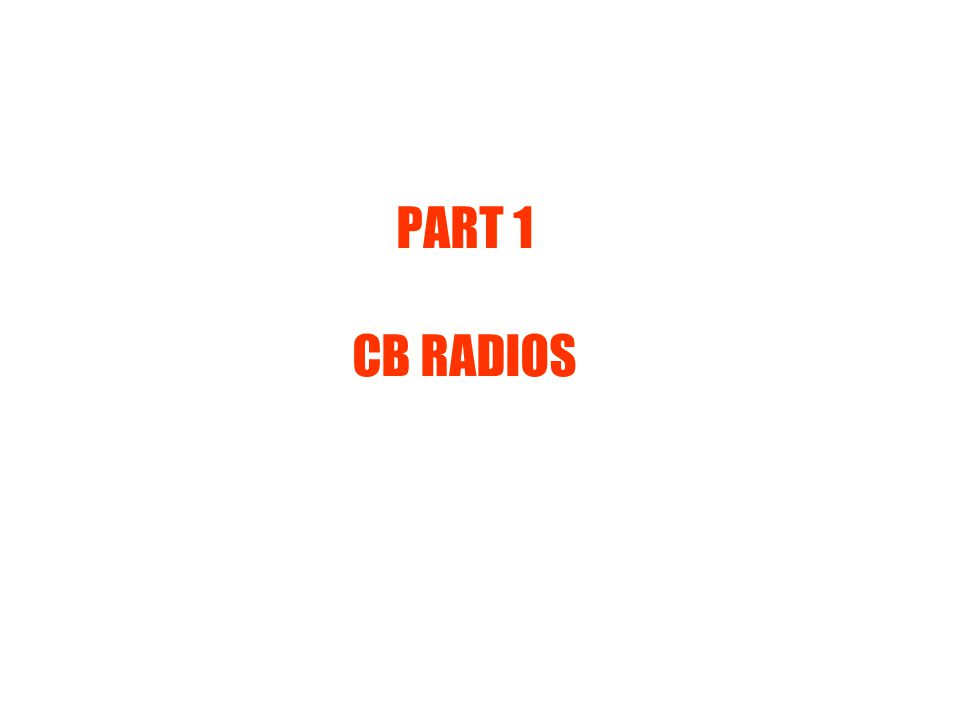 PART 1 CB RADIOS