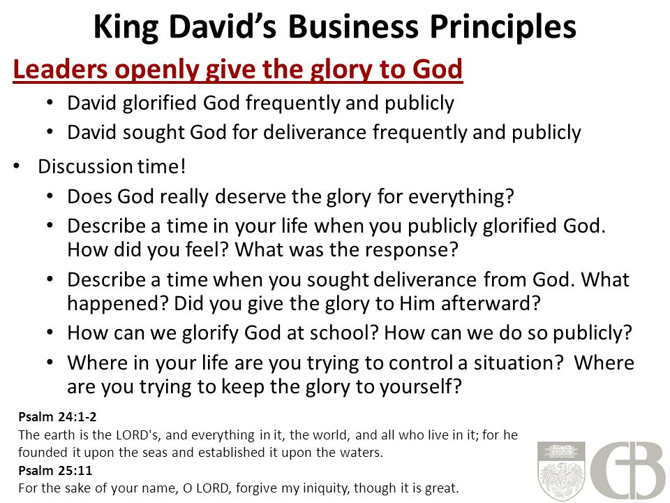 King David's Business Principles Leaders openly give the glory to God David glorified God frequently and publicly David sought God for deliverance fre