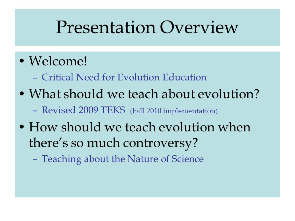 Presentation Overview Welcome! –Critical Need for Evolution Education What should we teach about evolution? –Revised 2009 TEKS (Fall 2010 implementati
