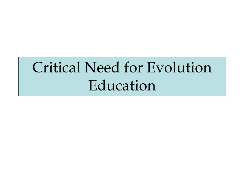 Critical Need for Evolution Education