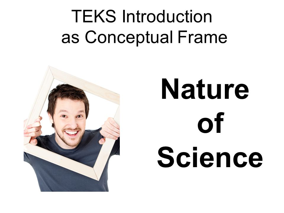 TEKS Introduction as Conceptual Frame Nature of Science