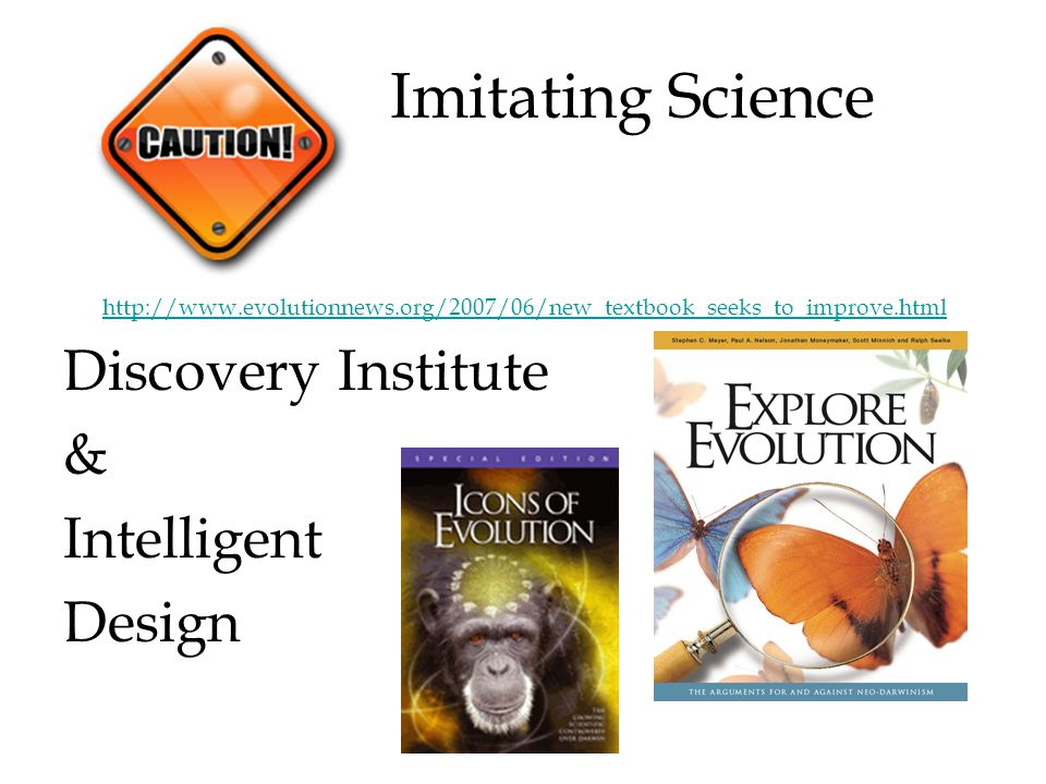 Imitating Science http://www.evolutionnews.org/2007/06/new_textbook_seeks_to_improve.html Discovery Institute & Intelligent Design