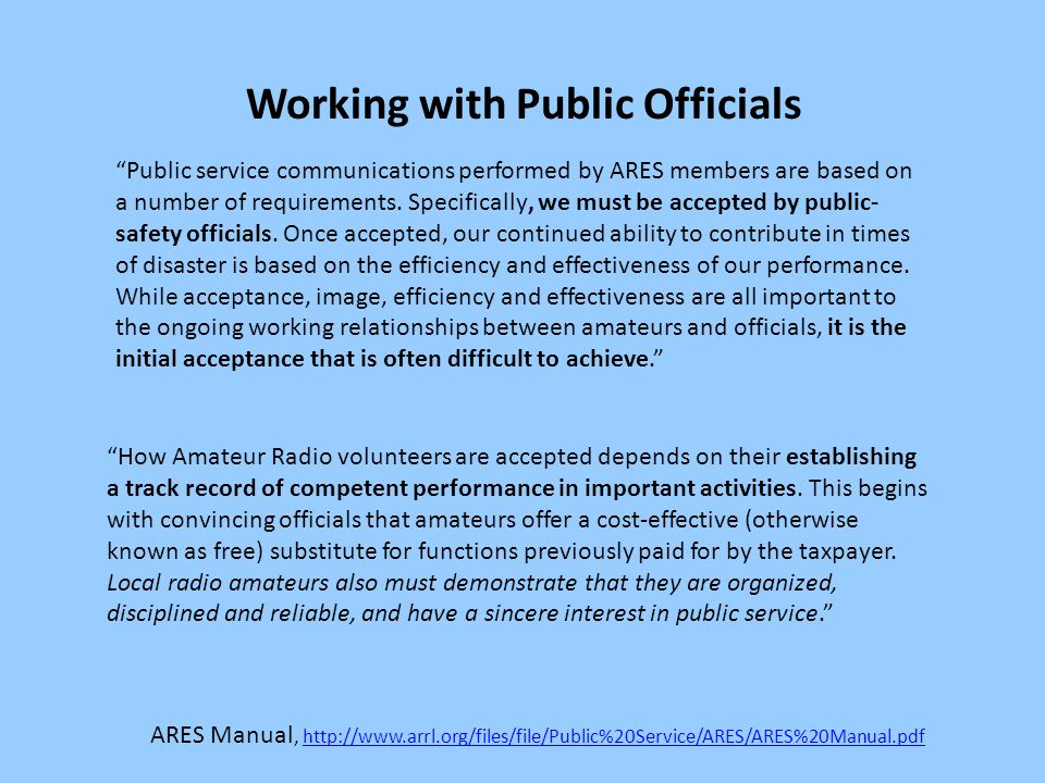 Working with Public Officials Public service communications performed by ARES members are based on a number of requirements.