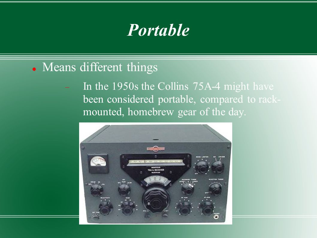 Portable Means different things  In the 1950s the Collins 75A-4 might have been considered portable, compared to rack- mounted, homebrew gear of the day.