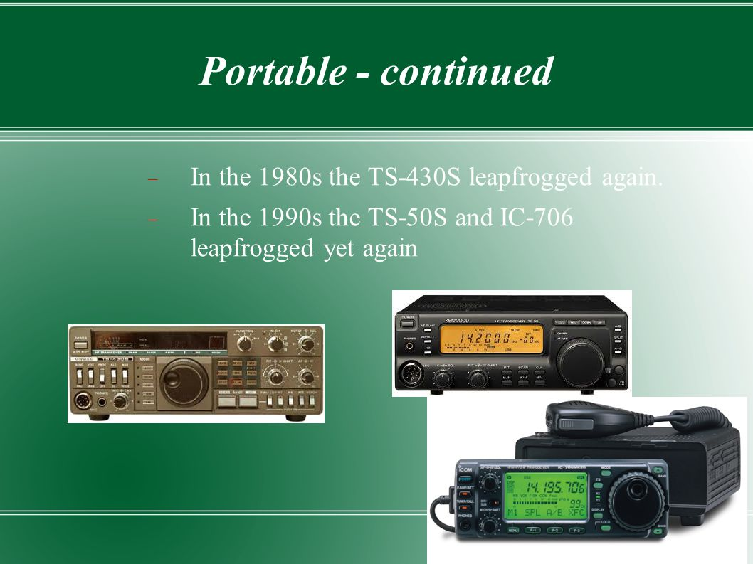 Portable - continued  In the 1980s the TS-430S leapfrogged again.