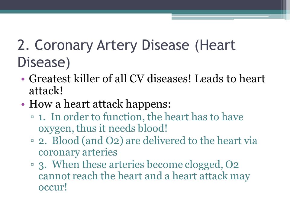 2. Coronary Artery Disease (Heart Disease) Greatest killer of all CV diseases.