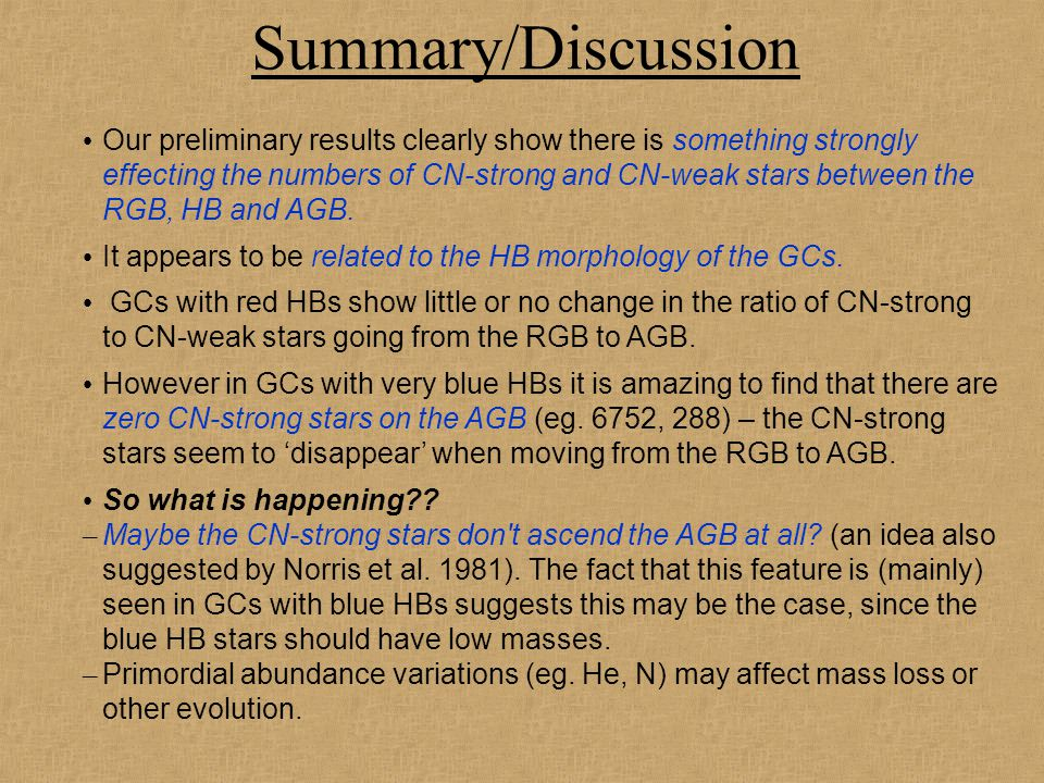 Summary/Discussion Our preliminary results clearly show there is something strongly effecting the numbers of CN-strong and CN-weak stars between the R