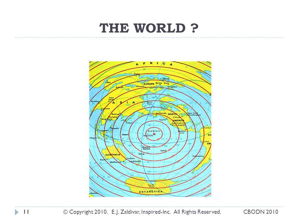 THE WORLD ? © Copyright 2010. E. J. Zaldivar, Inspired-Inc. All Rights Reserved.11CBODN 2010