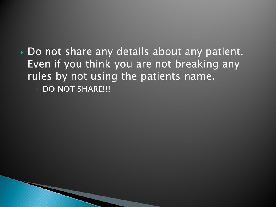  Do not share any details about any patient.