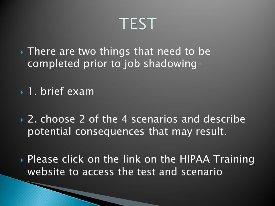  There are two things that need to be completed prior to job shadowing-  1.