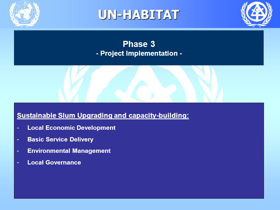 UN-HABITAT Sustainable Slum Upgrading and capacity-building: -Local Economic Development -Basic Service Delivery -Environmental Management -Local Governance