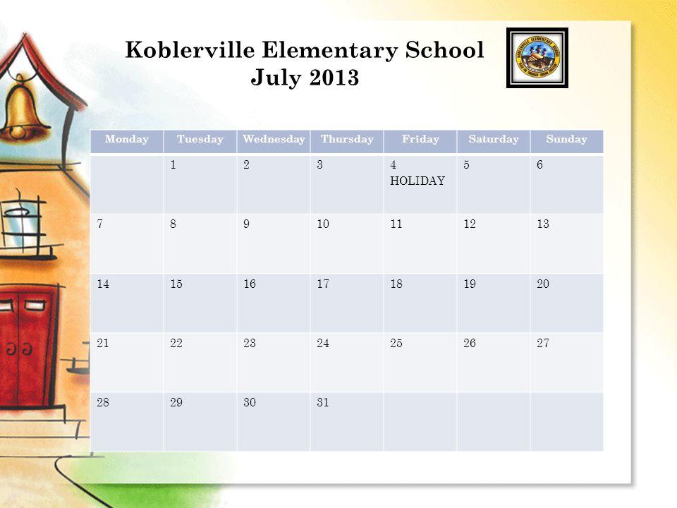 Koblerville Elementary School July 2013 MondayTuesdayWednesdayThursdayFridaySaturdaySunday 1234 HOLIDAY 56 78910111213 14151617181920 21222324252627 28293031