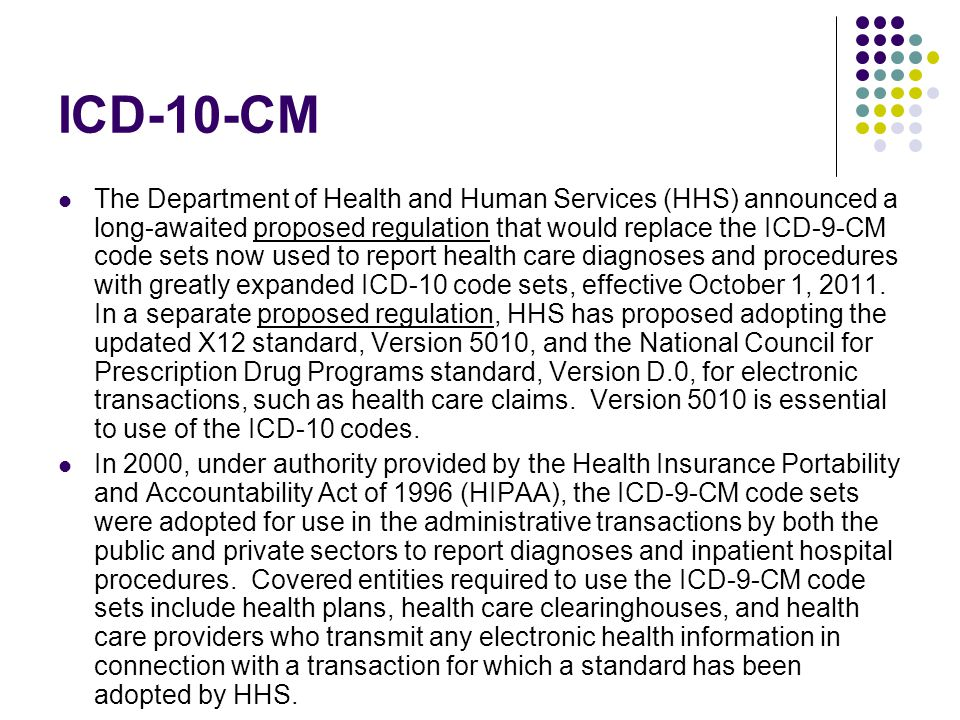 ICD-10-CM The Department of Health and Human Services (HHS) announced a long-awaited proposed regulation that would replace the ICD-9-CM code sets now