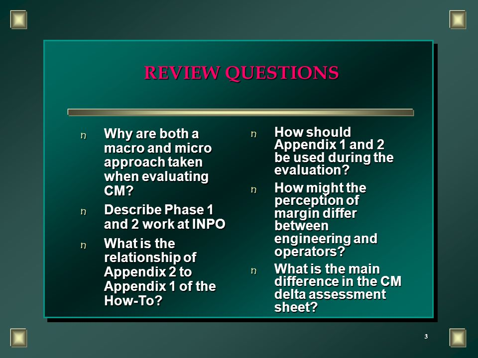 3 REVIEW QUESTIONS n Why are both a macro and micro approach taken when evaluating CM.