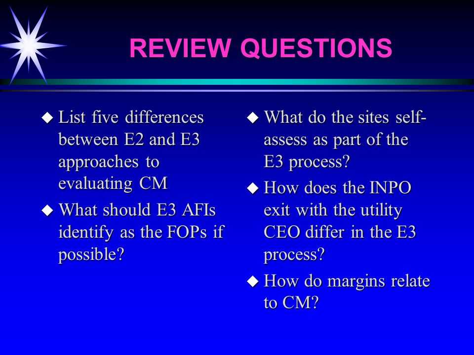 REVIEW QUESTIONS u List five differences between E2 and E3 approaches to evaluating CM u What should E3 AFIs identify as the FOPs if possible.