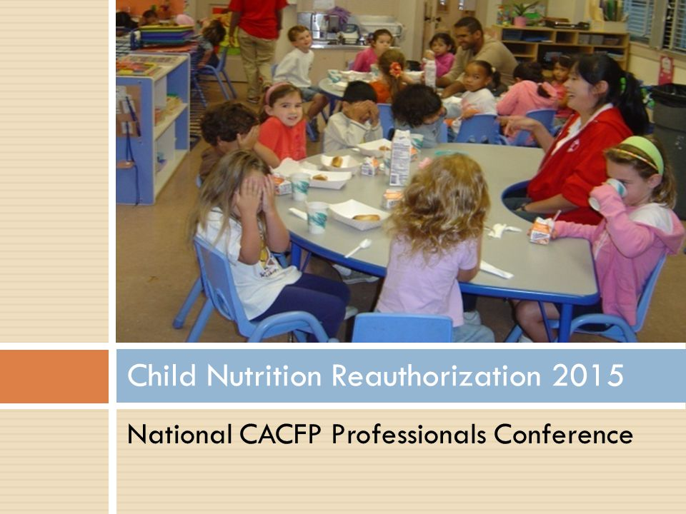 National CACFP Professionals Conference Child Nutrition Reauthorization 2015