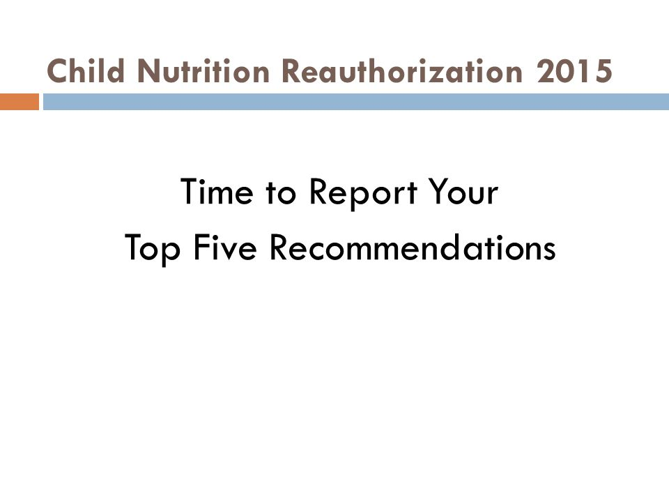 Child Nutrition Reauthorization 2015 Time to Report Your Top Five Recommendations