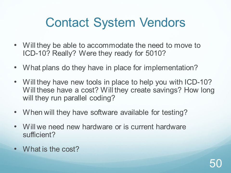 Contact System Vendors Will they be able to accommodate the need to move to ICD-10? Really? Were they ready for 5010? What plans do they have in place