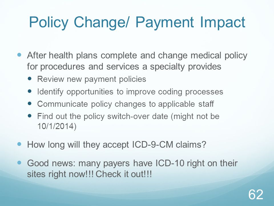 Policy Change/ Payment Impact After health plans complete and change medical policy for procedures and services a specialty provides Review new paymen