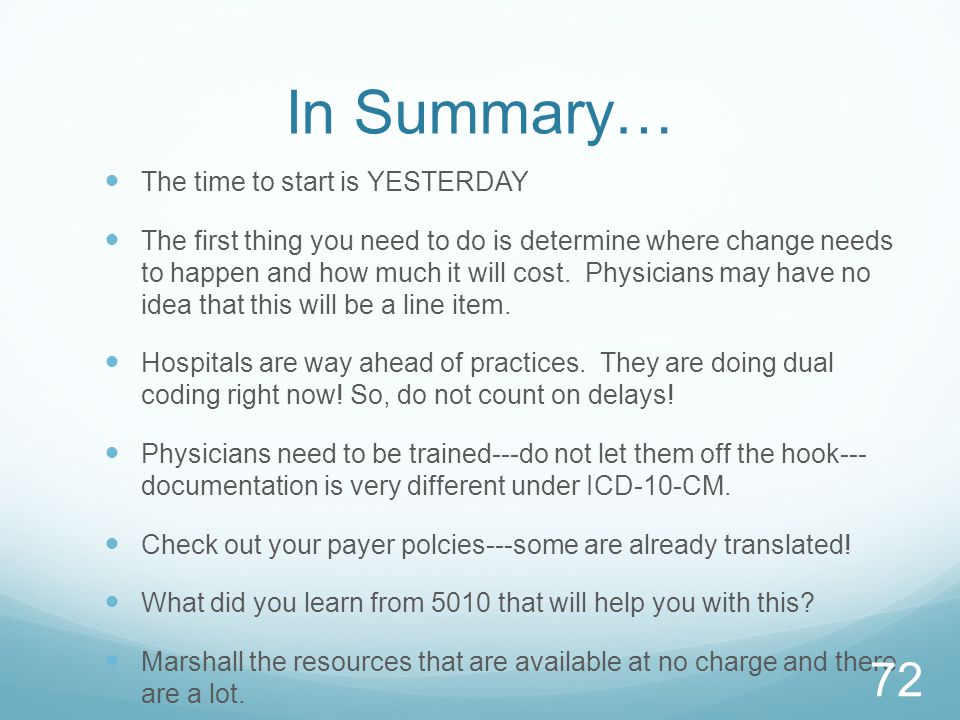 In Summary… The time to start is YESTERDAY The first thing you need to do is determine where change needs to happen and how much it will cost. Physici