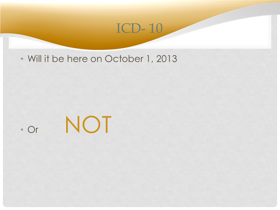ICD- 10 Will it be here on October 1, 2013 Or NOT