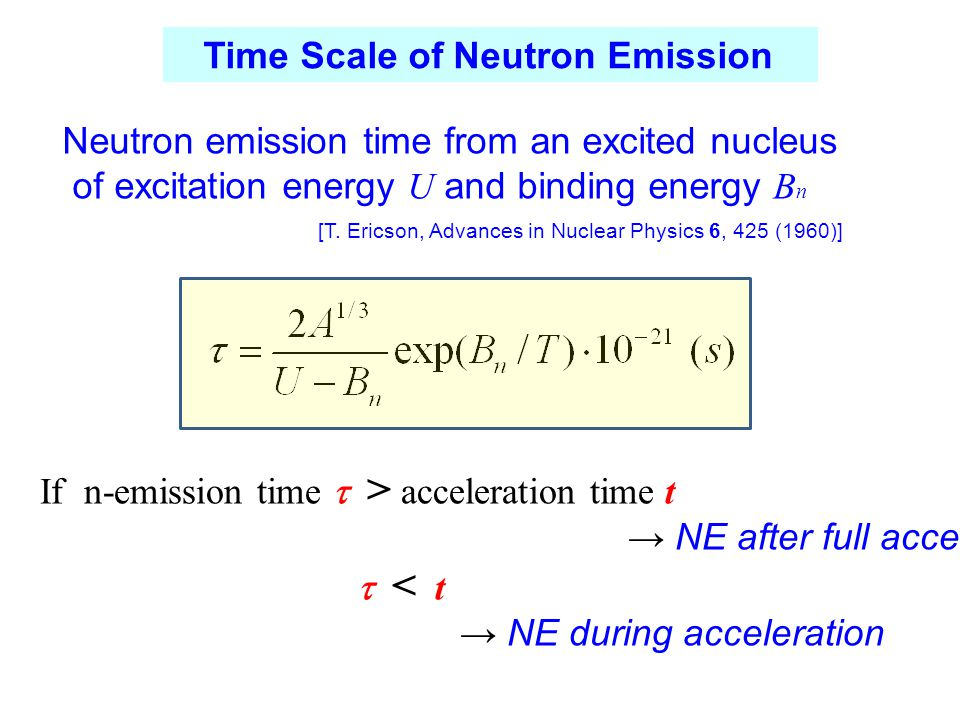 Time Scale of Neutron Emission Neutron emission time from an excited nucleus of excitation energy U and binding energy B n [T.