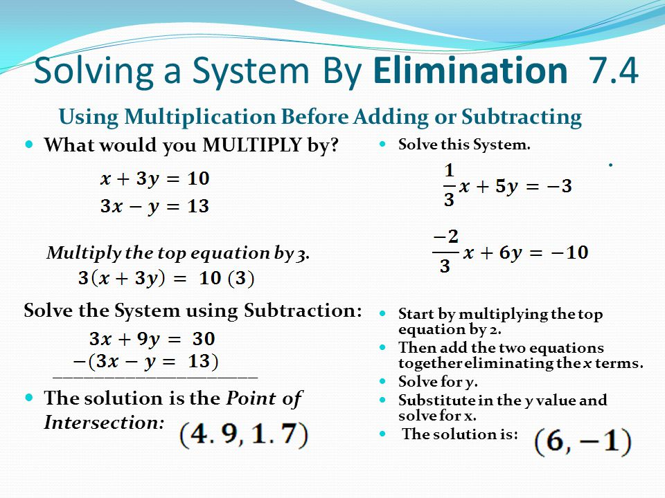 Solving a System By Elimination 7.4 Using Multiplication Before Adding or Subtracting.
